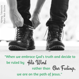 When we embrace God's truth and decide to be ruled by His Word rather than our feelings, we are on the path of Jesus.